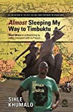 Almost Sleeping My Way to Timbuktu: West Africa on a Shoestring by Public Transport with No French by Sihle Khumalo (2015-03-01)