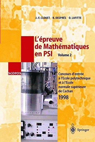 L'épreuve de Mathématiques en PSI, Volume 2: Concours d'entrée a l'École polytechnique et a l'École normale supérieure de Cachan 1998 (SCOPOS) (French ... Normale Supereiure De Cachan 1998: Vol 2 par Jean-Francois Clouet