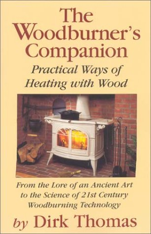 The Woodburner's Companion: Practical Ways of Heating with Wood by Dirk Thomas (2000-09-02)