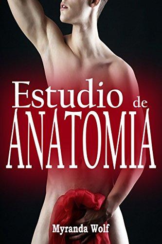 Estudio de Anatomía: (Romance Erótico Gay) por Myranda Wolf