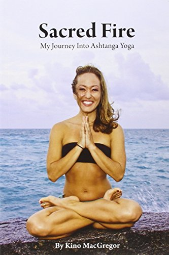 Sacred Fire - My Journey Into Ashtanga Yoga
