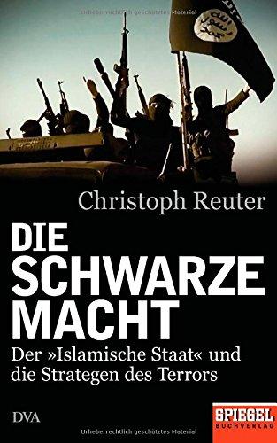 Buchseite und Rezensionen zu 'Die schwarze Macht: Der »Islamische Staat« und die Strategen des Terrors - Ein SPIEGEL-Buch' von Christoph Reuter