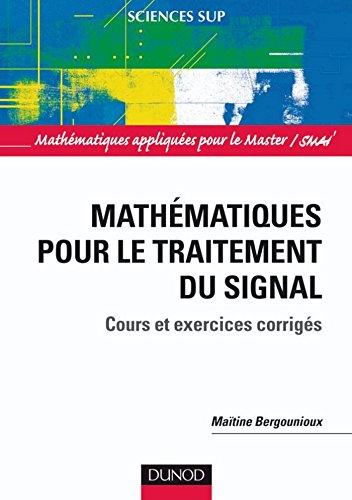 Mathmatiques pour le traitement du signal : Cours et exercices corrigs (Mathmatiques appliques pour le Master/SMAI)