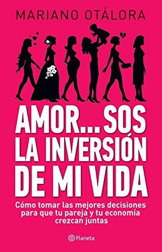 Amor...sos la inversión de mi vida (Spanish Edition)