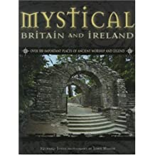 Mystical Britain and Ireland: Over 100 Important Places of Ancient Worship and Legend