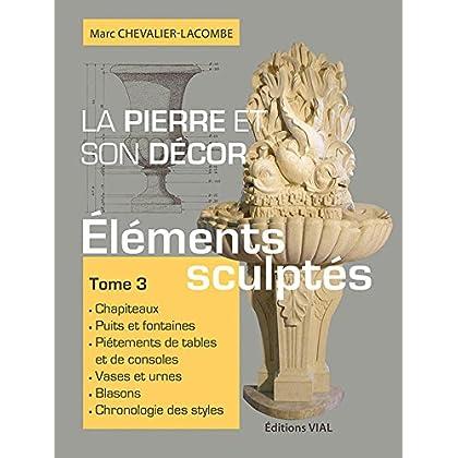 La pierre et son décor : Tome 3, Eléments sculptés