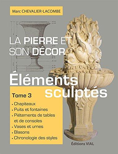 La pierre et son décor : Tome 3, Eléments sculptés par A Lacombe