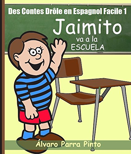 Des Contes Drôle en Espagnol Facile 1: Jaimito va a la Escuela. (Lecteur Espagnol pour les débutants)