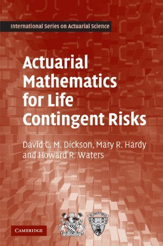 Actuarial Mathematics for Life Contingent Risks (International Series on Actuarial Science) 1st (first) Edition by Dickson, David C. M., Hardy, Mary R., Waters, Howard R. (2009)