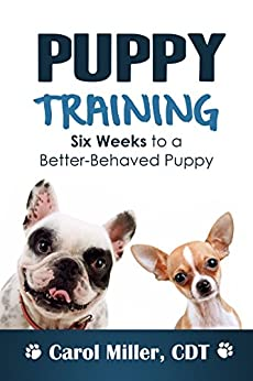 Puppy Training: 6 Weeks to a Better-Behaved Puppy (Really Simple Dog Training Book 3) by [Miller, Carol]