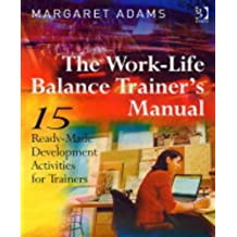 The Work-life Balance Trainer's Manual