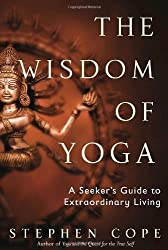The Wisdom of Yoga: A Seeker's Guide to Extraordinary Living by Stephen Cope (2006-06-27)
