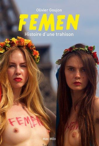 Femen : Histoire d'une trahison: Essais - documents (ESSAI GRAPHIQUE)