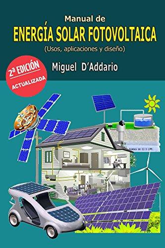 Manual de energía solar fotovoltaica: Usos, Aplicaciones y Diseño por Miguel D'Addario