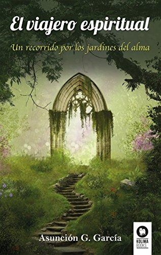 El viajero espiritual: Un recorrido por los jardines del alma por Asunción Gómez García