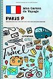 Paris Carnet de Voyage: Journal de bord avec guide pour enfants. Livre de suivis des enregistrements pour l'écriture,...