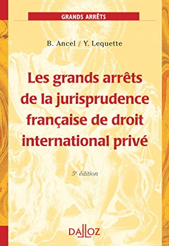 Les grands arrêts de la jurisprudence française de droit international privé - 5e éd. par Bertrand Ancel