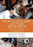Participatory Action Research: Theory and Methods for Engaged Inquiry by Jacques M. Chevalier (2013-04-20)