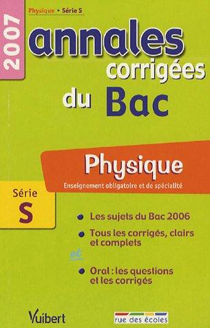 Physique Enseignement obligatoire et de spécialité Série S : Annales corrigées du Bac
