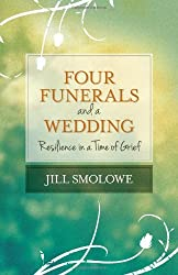Four Funerals and a Wedding: Resilience in a Time of Grief by Jill Smolowe (2014-04-08)