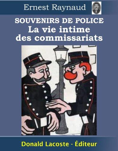Souvenirs de police : La vie intime des commissariats par Ernest Raynaud