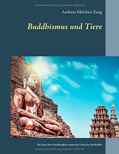 Buddhismus und Tiere: Ein Essay über Gewaltlosigkeit gegenüber Tieren anhand der Lehrreden des Buddha
