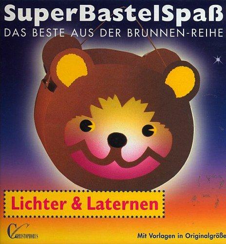 Super Bastelspaß - Lichter & Laternen [Illustrierte Ausgabe inkl. Vorlagen in Originalgröße] (Das Beste aus der Brunnen-Reihe) (Aus Halloween-basteln Tonpapier)