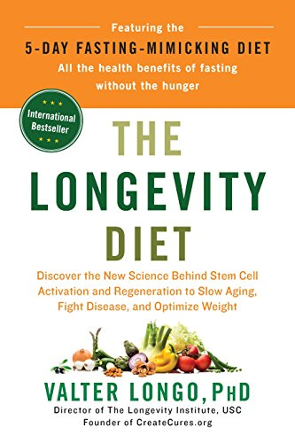 The Longevity Diet: Discover the New Science Behind Stem Cell Activation and Regeneration to Slow Aging, Fight Disease, and Optimize Weight por Valter Longo