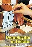 Demokratie in Gefahr: Was ist aus Deutschland geworden? von Holger Strohm