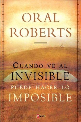C Mo Hacer Lo Imposible: Cuando Usted Ve Al Invisible, Puede Hacer Lo Imposible