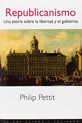 Republicanismo: Una teoría sobre la libertad y el gobierno (Estado y Sociedad) por Philip Pettit