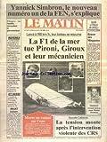 MATIN DE PARIS (LE) [No 3257] du 24/08/1987 - YANNICK SIMBRON - LE NOUVEAU NUMERO UN DE LA FEN S'EXPLIQUE - HARLEM DESIR - RETOUR AUX MINGUETTES - LA F1 DE LA MER TUE PIRONI - GIROUX ET LEUR MECANICIEN - OTAGES - LES FAMILLES INTERPELLENT LE GOUVERNEMENT - NOUVELLE-CALEDONIE - LA TENSION MONTE APRES L'NITERVENTION VIOLENTE DES CRS - NATATION ET MURIEL HERMINE
