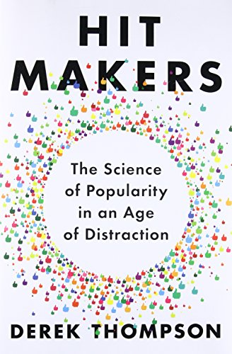 Hit Makers: The Science of Popularity in an Age of Distraction