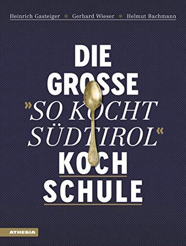 """Die große \""""So kocht Südtirol\""""-Kochschule: Über 120 Rezepte und 130 Grundtechniken Schritt-für-Schritt in hochwertiger Ausstattung mit ... (Gastronomische Akademie Deutschlands e.V.))"""