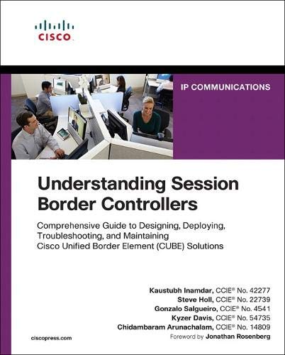 Understanding Session Border Controllers: Comprehensive Guide to Designing, Deploying, Troubleshooting, and Maintaining Cisco Unified Border Element (CU (Networking Technology) (Computer Sbc)