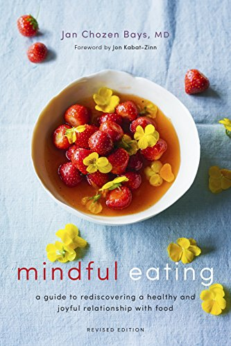 Mindful Eating: A Guide to Rediscovering a Healthy and Joyful Relationship with Food (Revised Edition) por Jan Chozen Bays