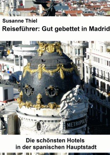 Reiseführer: Gut gebettet in Madrid. Die schönsten Hotels in der spanischen Hauptstadt. -