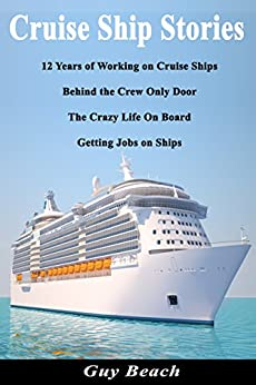Cruise Ship Stories - 12 Years of Working on Cruise Ships, Behind the Crew Only Door, Getting Jobs on Ships, Life On Board (English Edition) di [Beach, Guy]