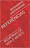 REFERÊNCIAS: MEMÓRIAS DE VIDA E MORTE (SANGUE E SOMBRAS DE UM PERÍODO HISTÓRICO Livro 2) (Portuguese Edition)