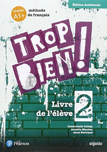 Trop bien ! 2 livre de l'élève andalucía por Annette Maxime Dumuis
