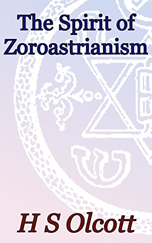 The Spirit of Zoroastrianism: Theosophical Classics (English Edition)