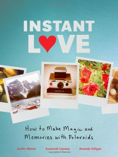 Instant Love: How to Make Magic and Memories with Polaroids by Susannah Conway (2012-01-01) (Magic Susannah)