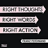 Songtexte von Franz Ferdinand - Right Thoughts, Right Words, Right Action