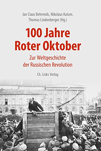 100 Jahre Roter Oktober: Zur Weltgeschichte der Russischen Revolution (Politik & Zeitgeschichte)