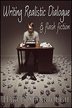 Writing Realistic Dialogue & Flash Fiction by [Stanbrough, Harvey]