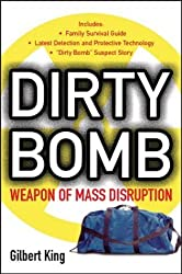 Dirty Bomb: Weapons of Mass Disruption by Gilbert King (2004-04-04)