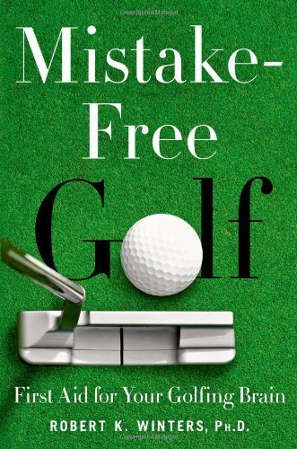 Mistake-Free Golf: First Aid for Your Golfing Brain by Robert K. Winters (2014-05-13) par Robert K. Winters;
