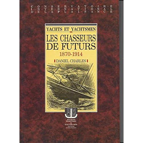 Yachts et yachtsmen : Les chasseurs de futurs, 1870-1914