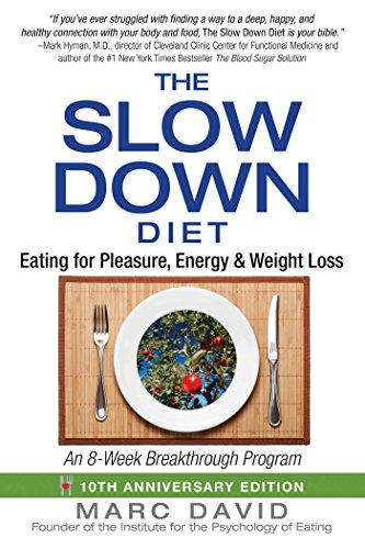 The Slow Down Diet: Eating for Pleasure, Energy, and Weight Loss por Marc David