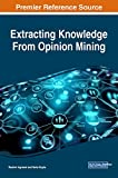 Extracting Knowledge From Opinion Mining (Advances in Data Mining and Database Management)